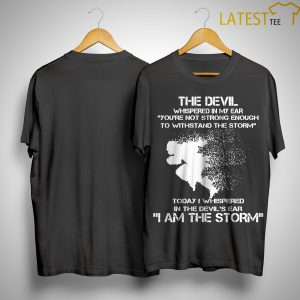 The Devil Whispered In My Ear I Am The Storm Running Shirt