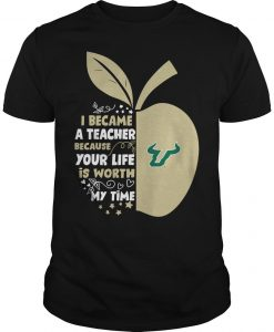 The South Florida Bulls I Became A Teacher Because Your Life Is Worth My Time Shirt