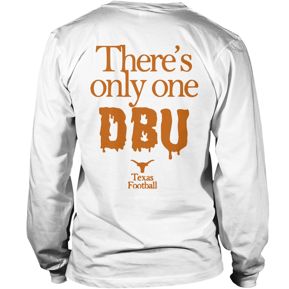 There's Only One Dbu Texas Dbu Longsleeve