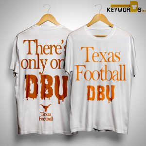 There's Only One Dbu Texas Dbu Shirt