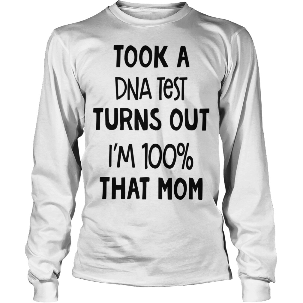 Took A Dna Test Turns Out I'm 100% That Mom Longsleeve