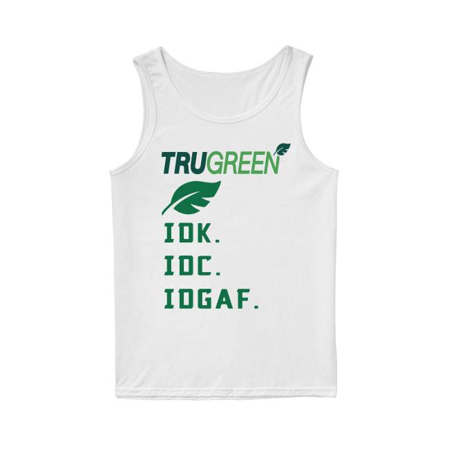 Trugreen Idk Idc Idgaf Tank Top