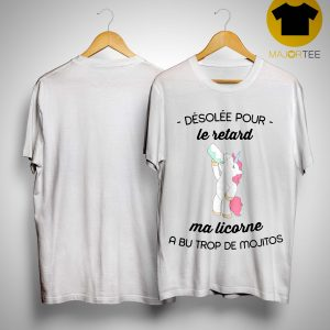 Unicorn Désolée Pour Le Retard Ma Licorne A Bu Trop De Mojitos Shirt