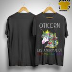 Unicorn Oticorn Like A Normal Ot Only More Awesome Shirt