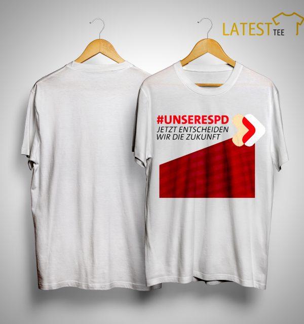 #Unserespd Jetzt Entscheiden Wir Die Zukunft Shirt