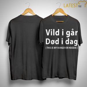 Vild I Far Did I Dag This Is My Hangover Hoodie Shirt