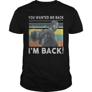 Vintage John Wick You Wanted Me Back I'm Back Shirt