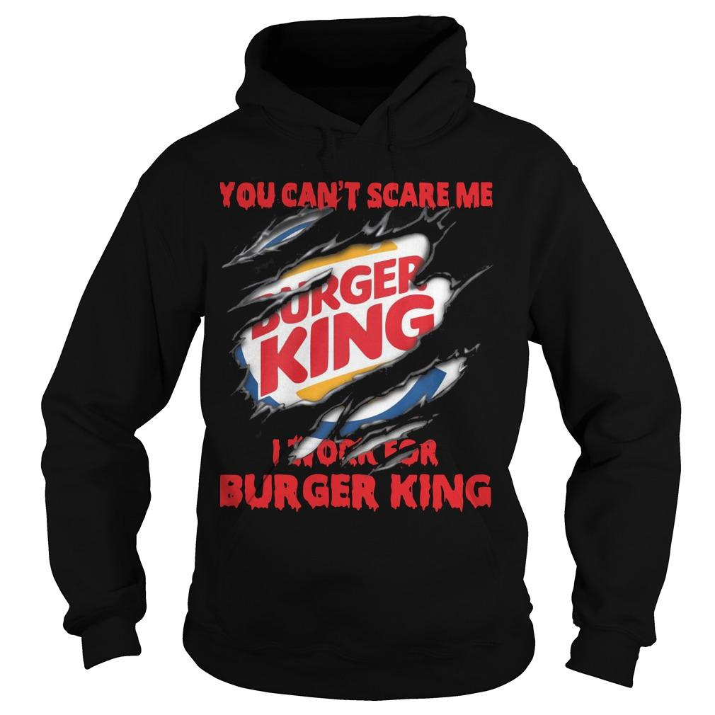 You Can't Scare Me I Work For Burger King Hoodie