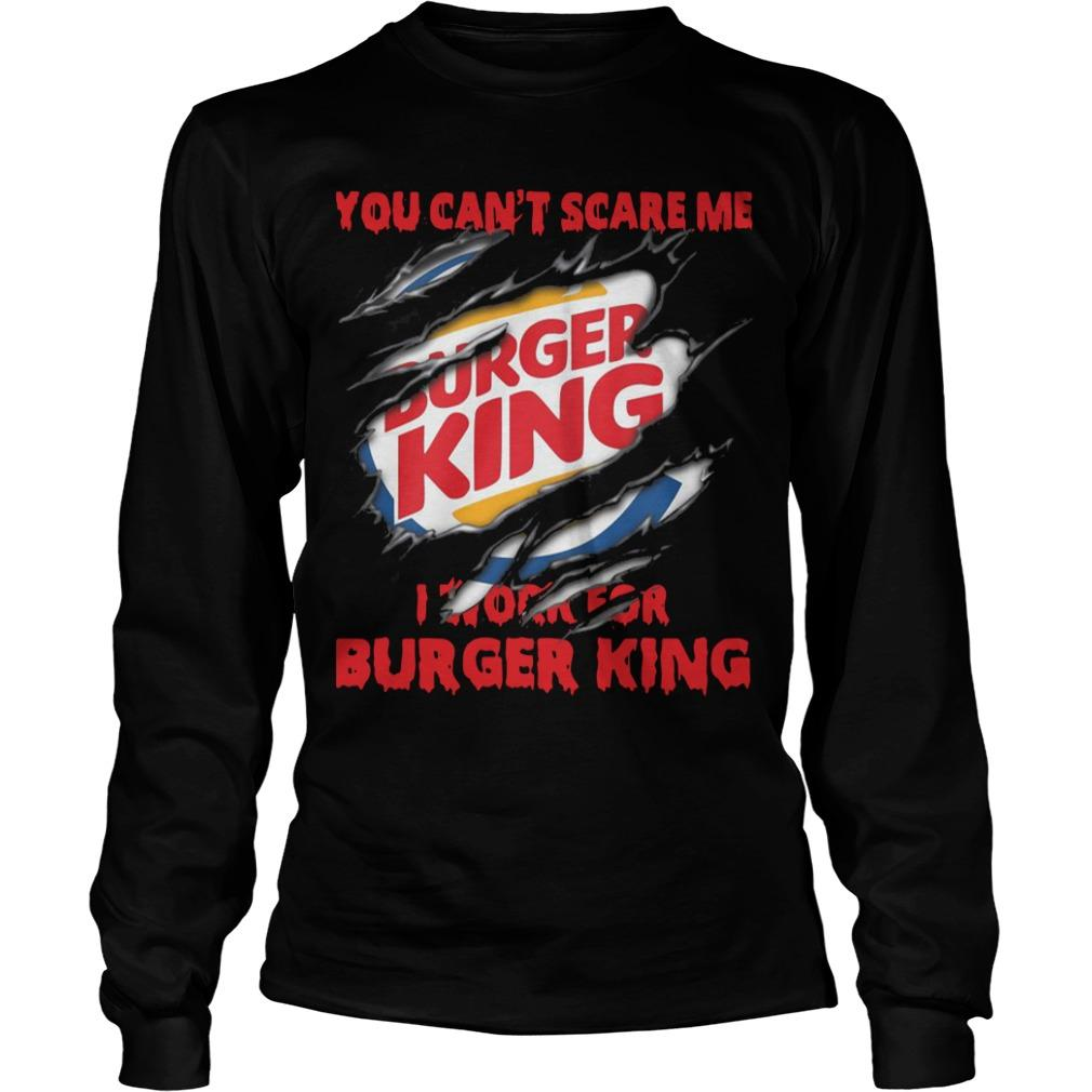 You Can't Scare Me I Work For Burger King Longsleeve