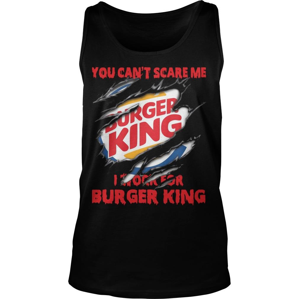 You Can't Scare Me I Work For Burger King Tank Top