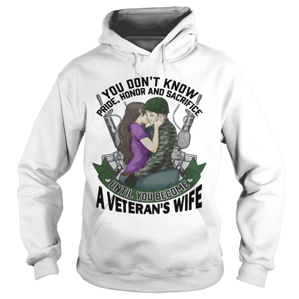 You Don't Know Pride Honor And Sacrifice Until You Become A Veteran's Wife Hoodie