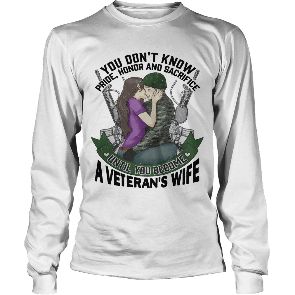 You Don't Know Pride Honor And Sacrifice Until You Become A Veteran's Wife Longsleeve