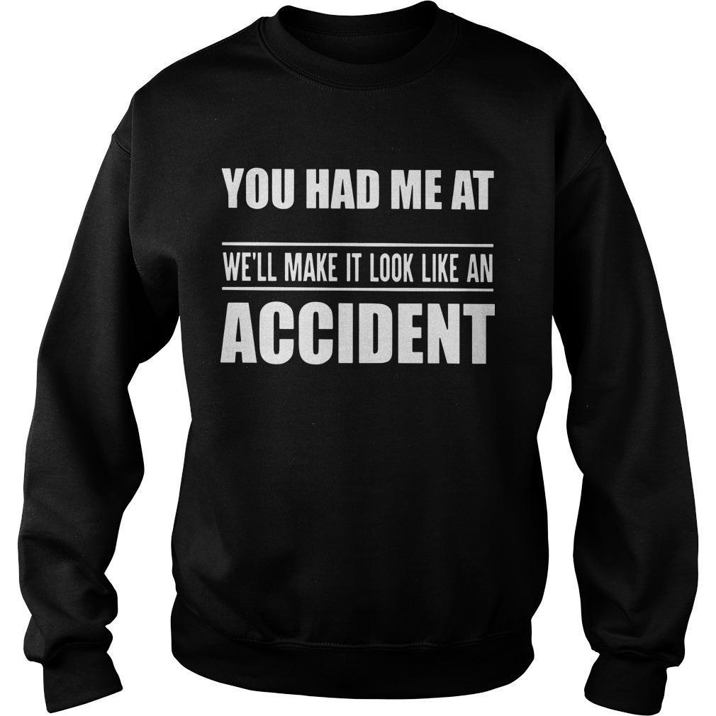 You Had Me At We'll Make It Look Like An Accident Sweater