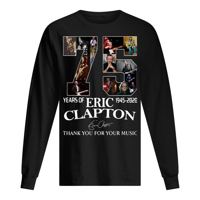 75 Years Of Eric Clapton 1945 2020 Thank You For Your Music Signature Longsleeve
