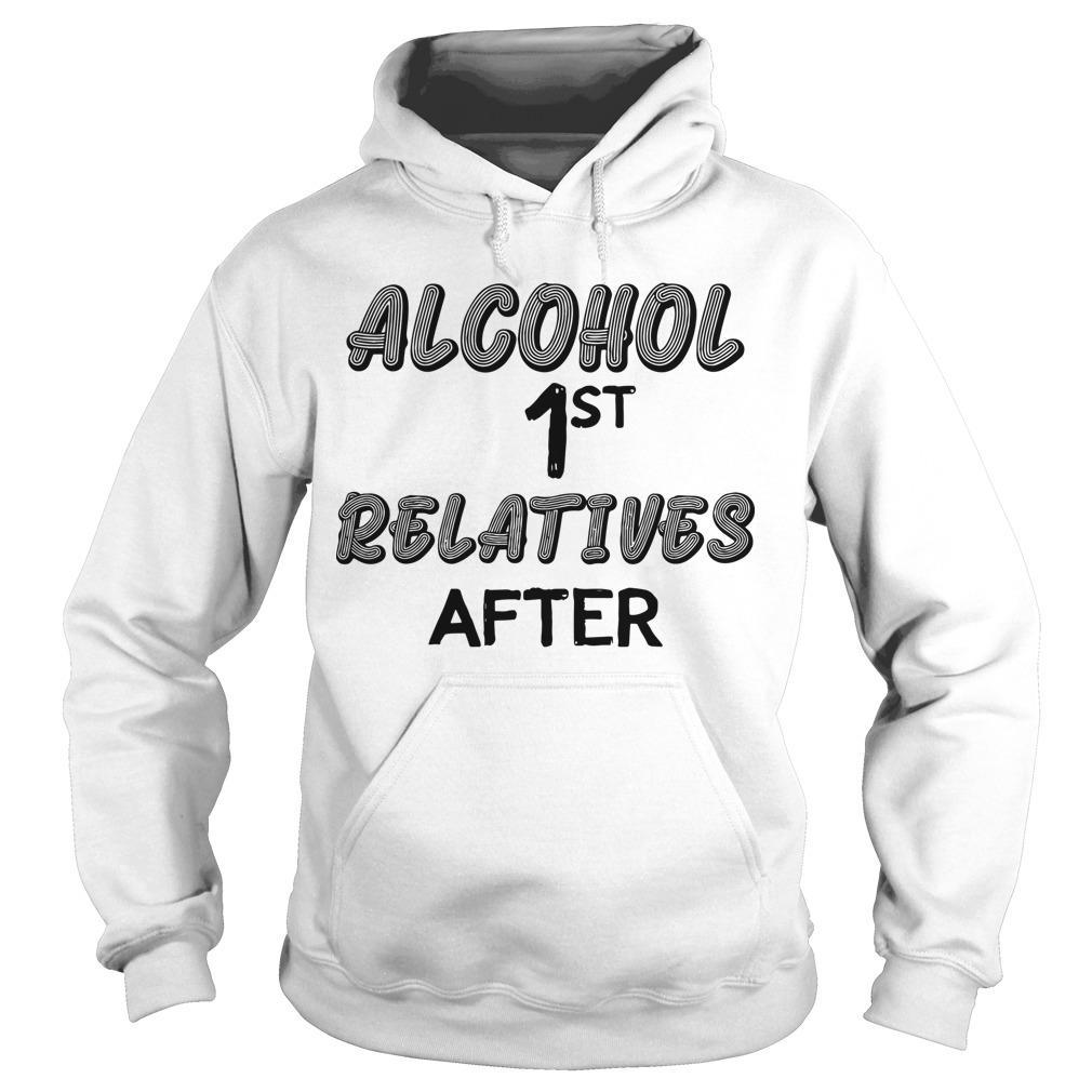 Alcohol First Relative After Hoodie
