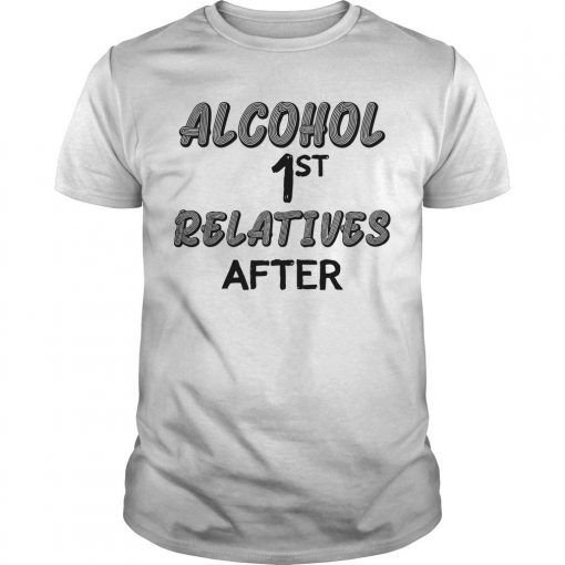 Alcohol First Relative After Shirt