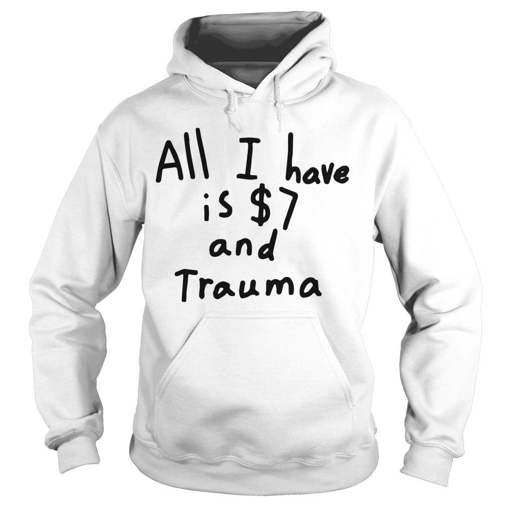 All I Have Is $7 And Trauma Hoodie