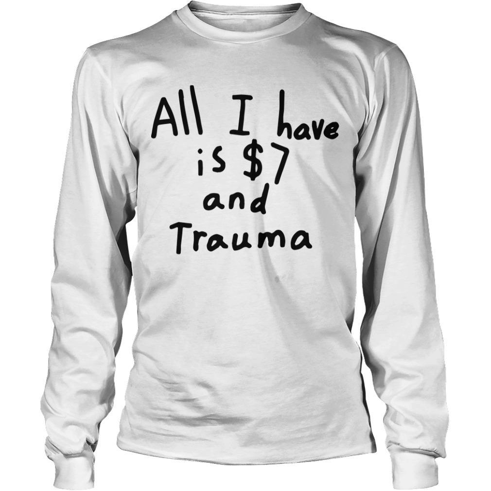 All I Have Is $7 And Trauma Longsleeve