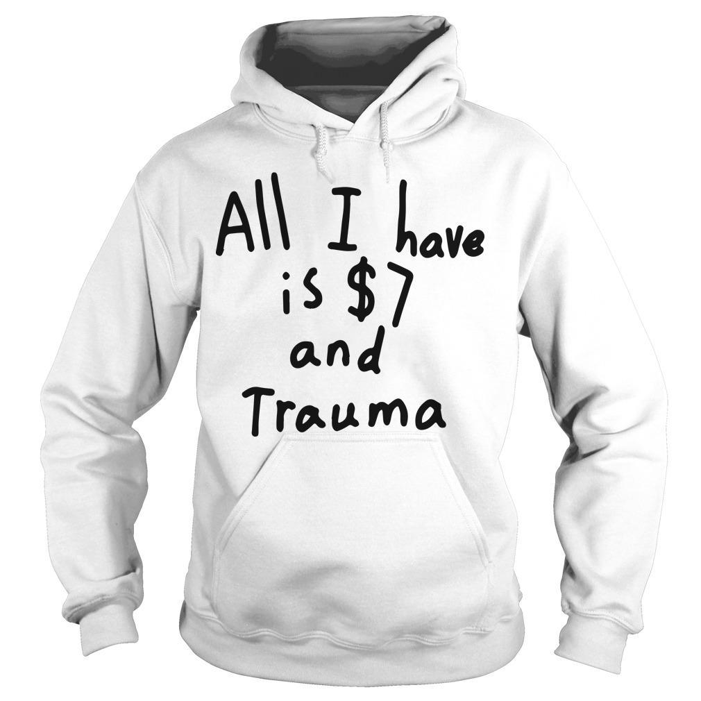All I Have Is 7 Dollars And Trauma Hoodie