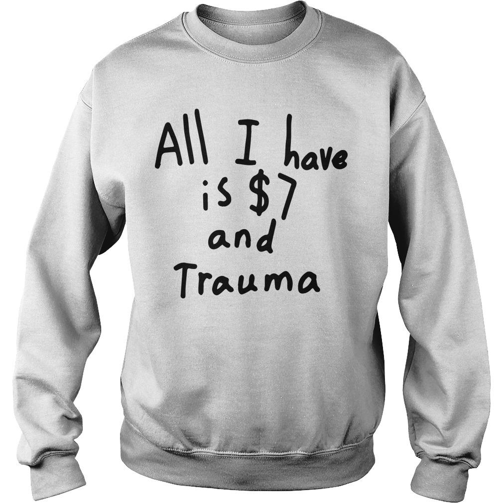 All I Have Is 7 Dollars And Trauma Sweater