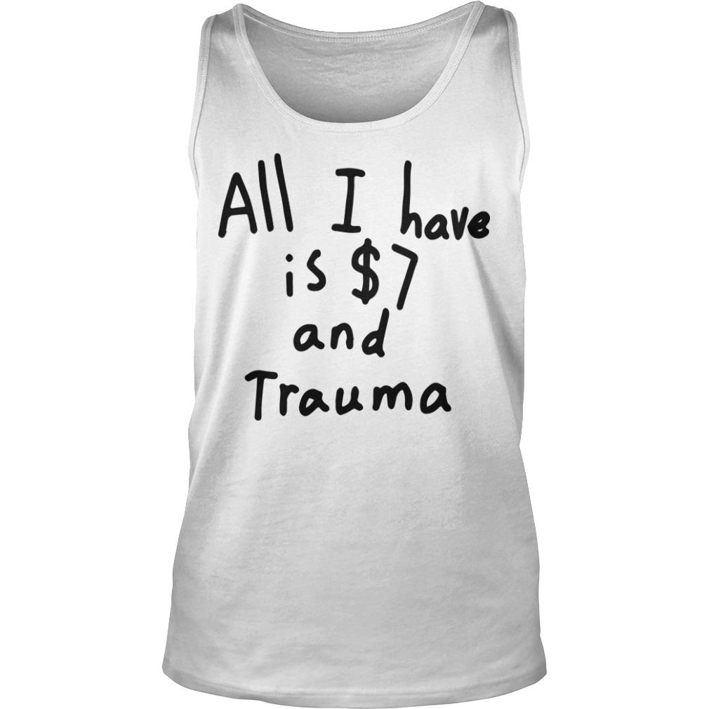 All I Have Is 7 Dollars And Trauma Tank Top