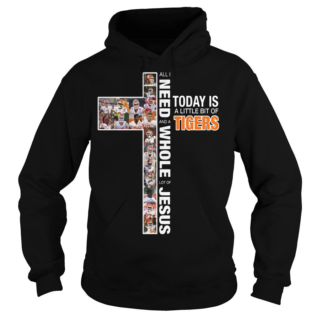 All I Need To Day Is A Little Bit Of Tigers And A Whole Lot Of Jesus Hoodie