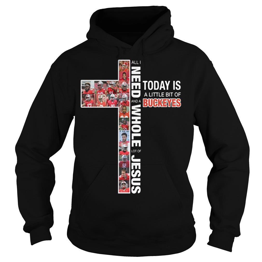 All I Need Today Is A Little Bit Of Buckeyes And A Whole Lot Of Jesus Hoodie