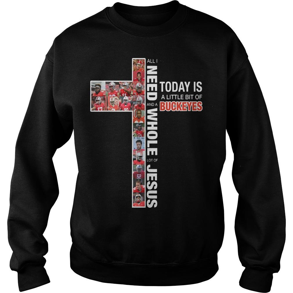 All I Need Today Is A Little Bit Of Buckeyes And A Whole Lot Of Jesus Sweater