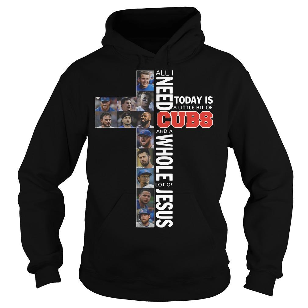 All I Need Today Is A Little Bit Of Cubs A Whole Lot Of Jesus Hoodie