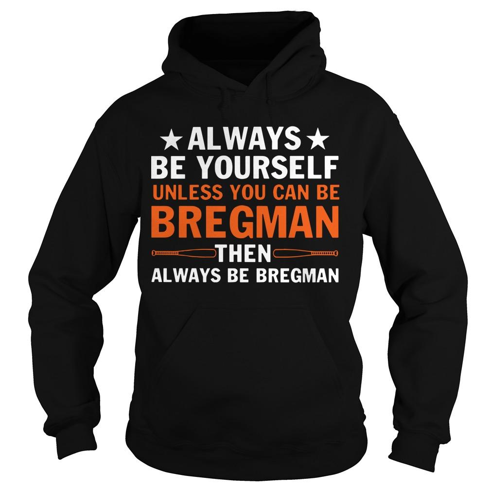 Always Be Yourself Unless You Can Be Bregman Then Always Be Bregman Hoodie