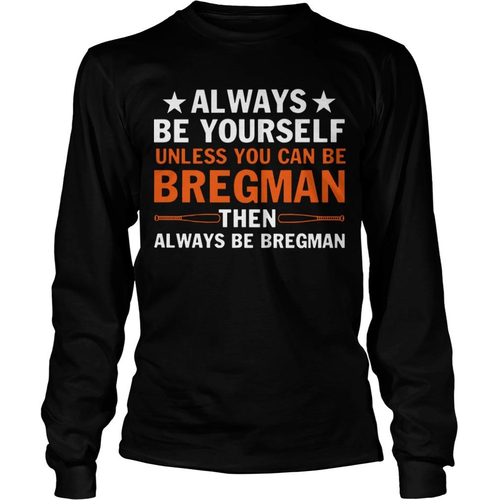 Always Be Yourself Unless You Can Be Bregman Then Always Be Bregman Longsleeve