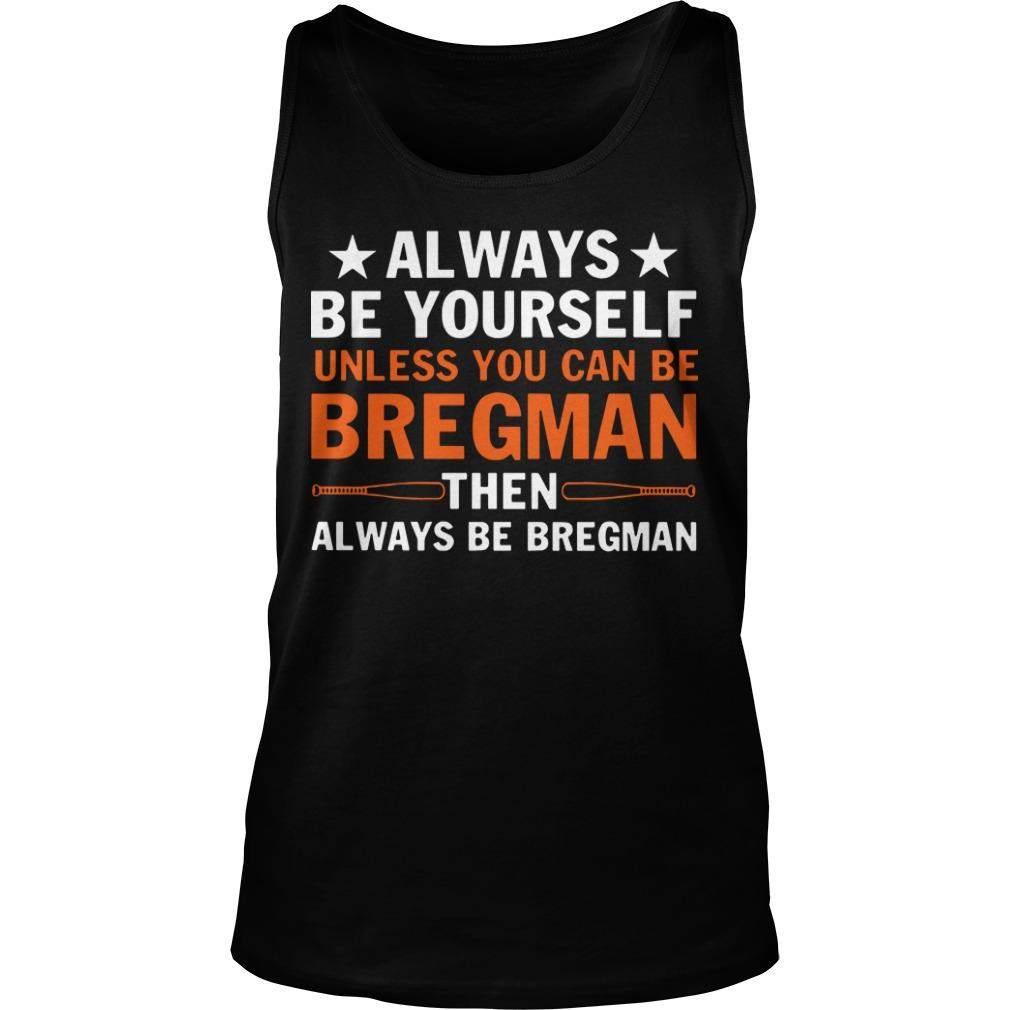 Always Be Yourself Unless You Can Be Bregman Then Always Be Bregman Tank Top