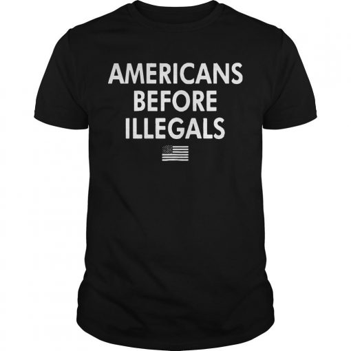 Americans Before Illegals Shirt
