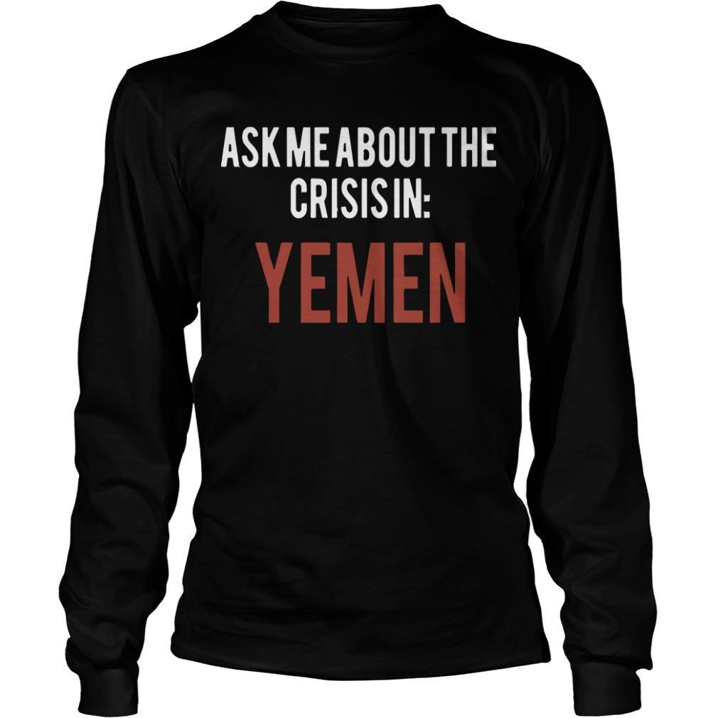 Ask Me About The Crisis In Yemen Longsleeve