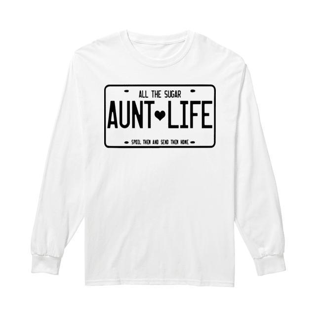 Aunt Life All The Sugar Spoil Them And Send Them Home Longsleeve