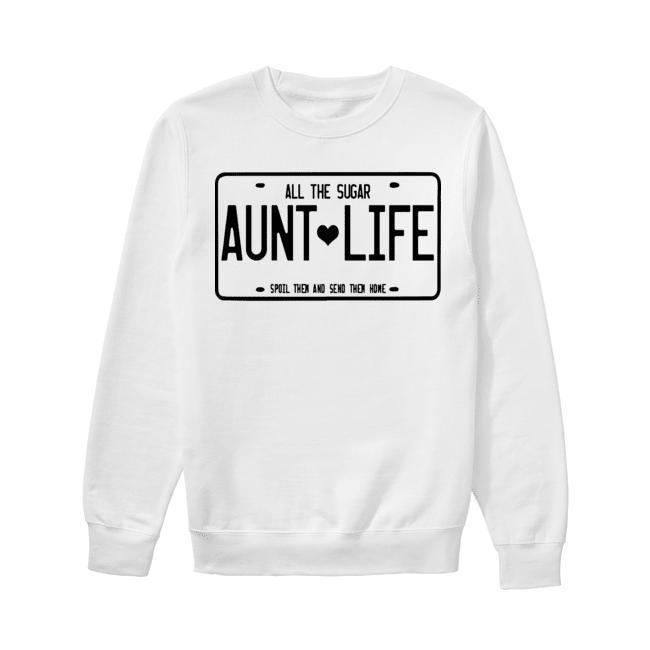 Aunt Life All The Sugar Spoil Them And Send Them Home Sweater