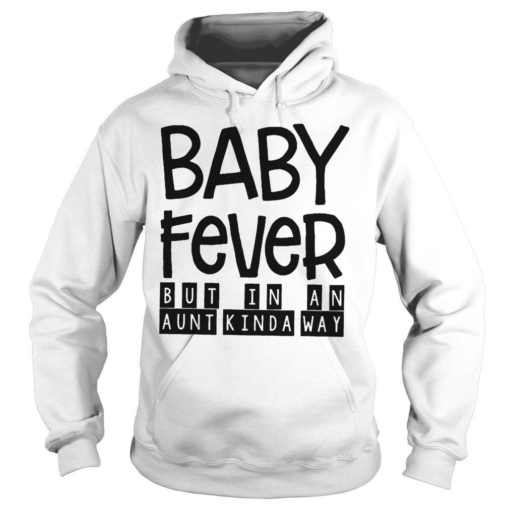 Baby Fever But In An Aunt Kinda Way Hoodie