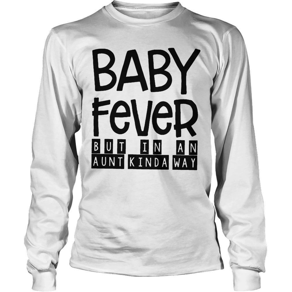 Baby Fever But In An Aunt Kinda Way Longsleeve