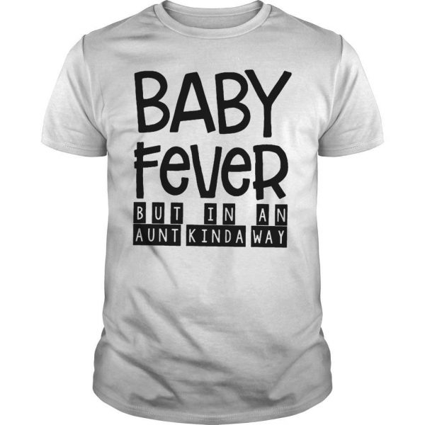 Baby Fever But In An Aunt Kinda Way Shirt