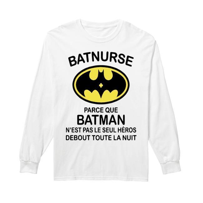 Batnurse Parce Que Batman N'est Pas Le Seul Heros Debout Toute La Nuit Longsleeve
