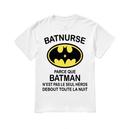 Batnurse Parce Que Batman N'est Pas Le Seul Heros Debout Toute La Nuit Shirt