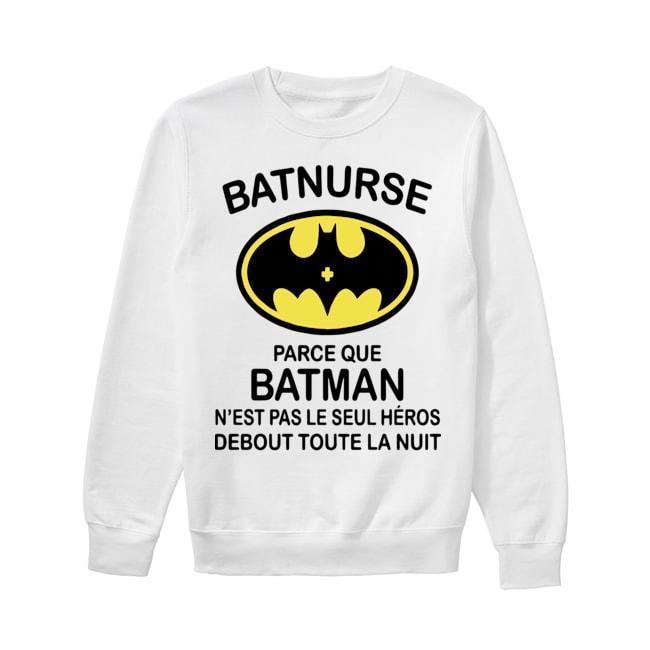 Batnurse Parce Que Batman N'est Pas Le Seul Heros Debout Toute La Nuit Sweater