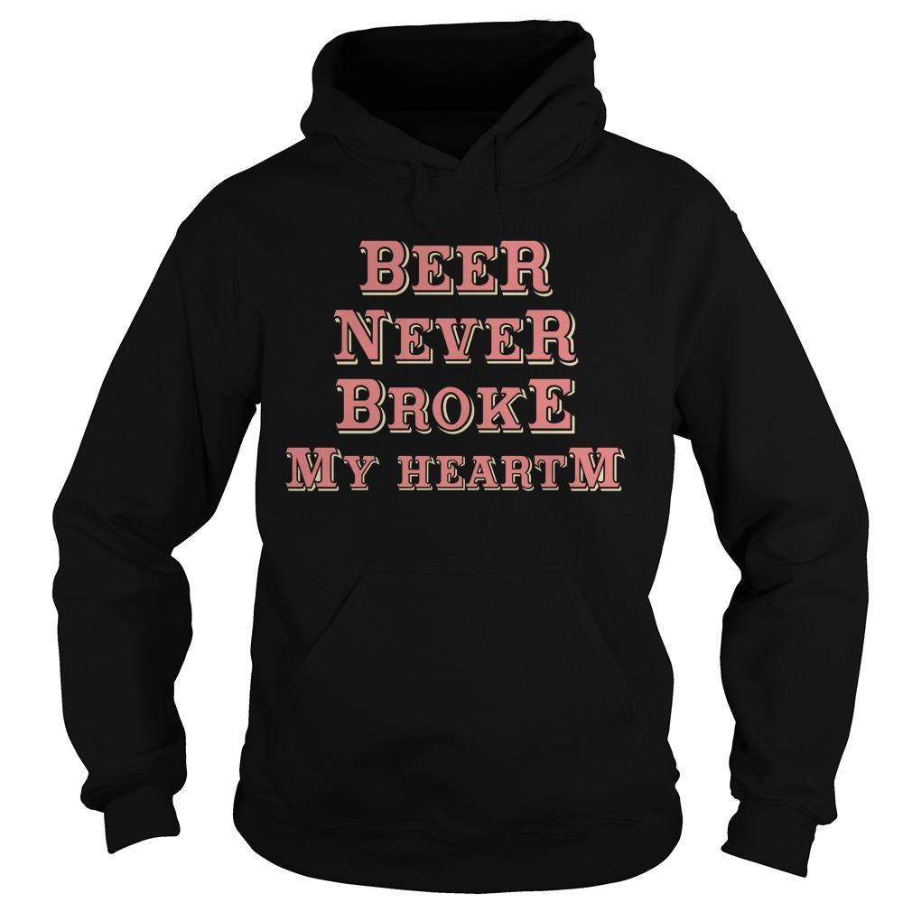 Beer Never Broke My Heart Hoodie