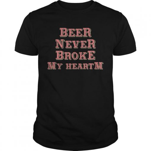 Beer Never Broke My Heart Shirt