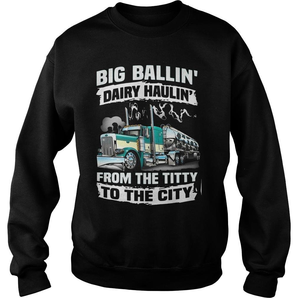 Big Balling's Dairy Haulin's From The Titty To The City Sweater