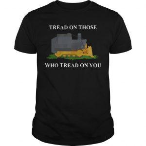 Bulldozer Tread On Those Who Tread On You Shirt
