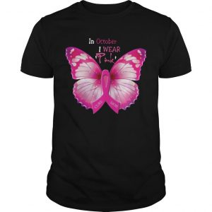 Butterfly In October I Wear Pink Breast Cancer Awareness Shirt