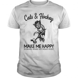 Cats And Hockey Make Me Happy Humans Make My Head Hurt Shirt