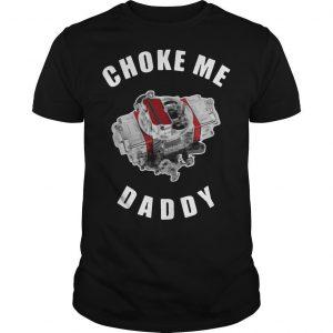 Choke Me Daddy Shirt