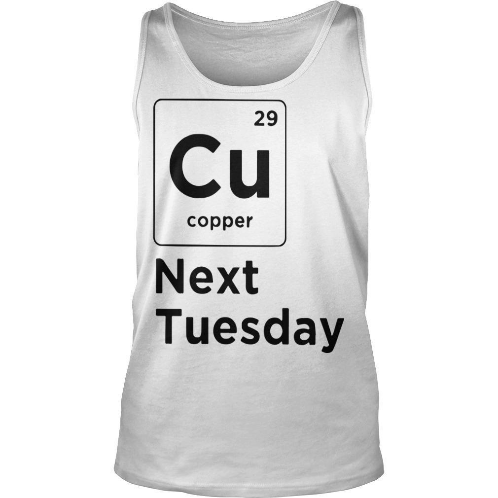 Cu 29 Copper Next Tuesday Tank Top